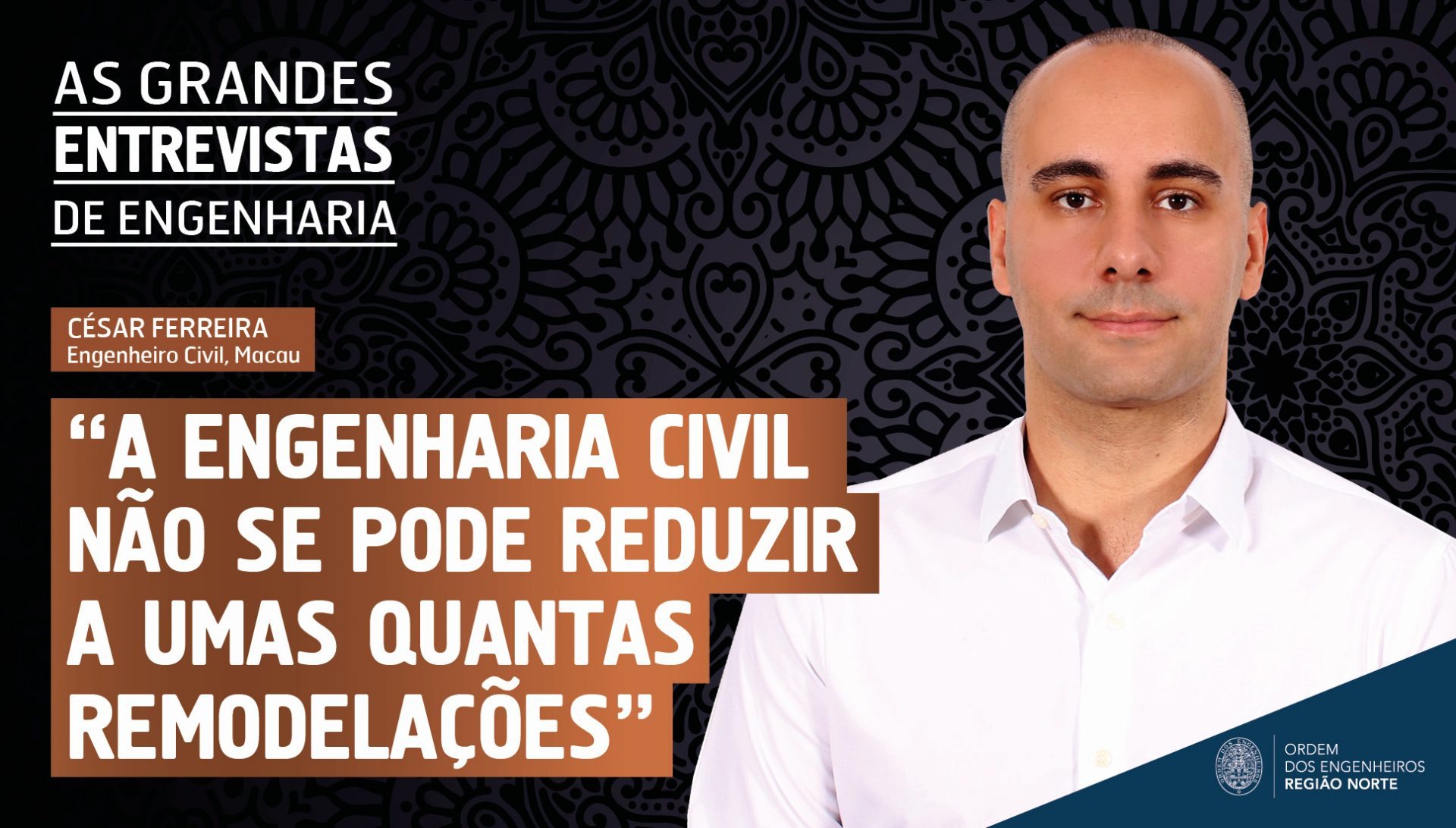 Plataforma Notícias Ordem Engenheiros Região Norte - Grandes entrevistas de Engenharia com… César Ferreira, engenheiro Civil