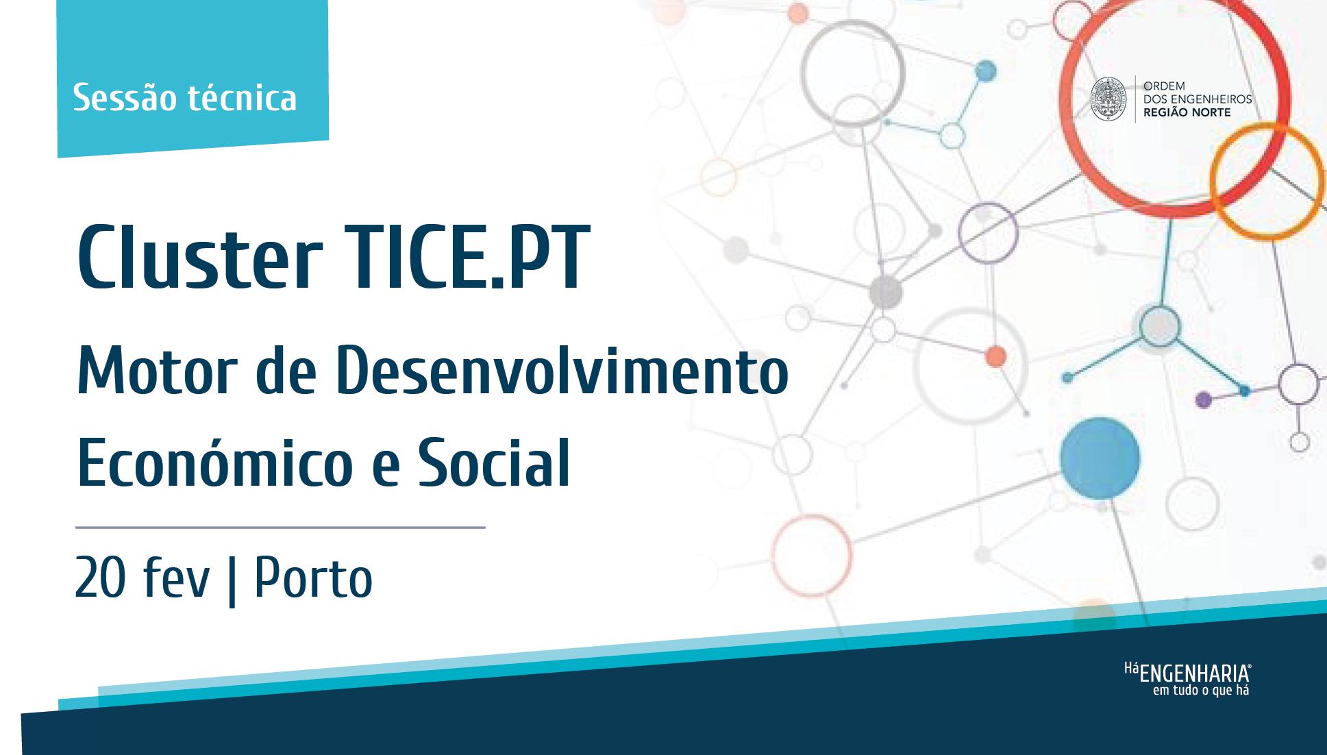 Plataforma Notícias Ordem Engenheiros Região Norte - CLUSTER TICE.PT: Motor de Desenvolvimento Económico e Social